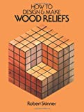 How to Design and Make Wood Reliefs, Robert Skinner, 0486240576