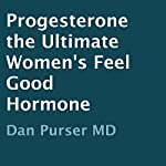 Progesterone: The Ultimate Women's Feel-Good Hormone | Dan Purser
