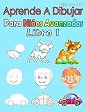 Aprende A Dibujar Para Niños Avanzados Libro 1: Imágenes simples, imitar según las instrucciones, para principiantes y niños (Spanish Edition)