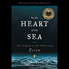 In the Heart of the Sea: The Tragedy of the Whaleship Essex Audiobook by Nathaniel Philbrick Narrated by Scott Brick