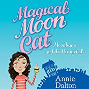 Magical Moon Cat: Moonbeans and the Dream Cafe | Annie Dalton