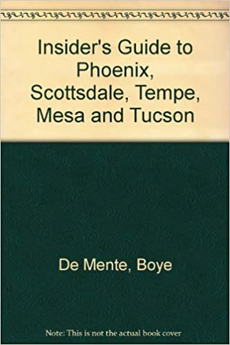 Insiders Guide To Phoenix Scottsdale Tempe Mesa And Tucson Boye