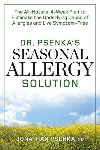 Dr. Psenka's Seasonal Allergy Solution: The All-Natural 4-Week Plan to Eliminate the Underlying Cause of Allergies and Live Symptom-Free