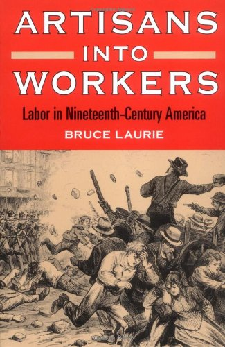 artisans-into-workers-labor-in-nineteenth-century-america-american-century-series