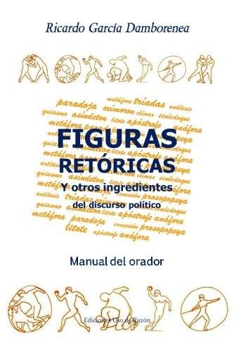 Figuras Retóricas Y Otros Ingredientes Del Discurso Político: Manual Del Orador (Spanish Edition)