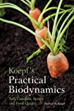 Koepf's Practical Biodynamics: Soil, Compost, Sprays and Food Quality