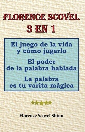Florence Scovel 3 en 1: El juego de la vida y cómo jugarlo, El poder de la palabra hablada, La palabra es tu varita mágica (Spanish Edition)