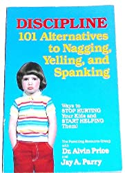 Discipline: 101 Alternatives to Nagging, Yelling, and Spanking