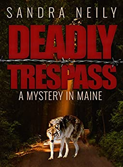 Deadly Trespass: A Mystery In Maine by [Neily, Sandra]