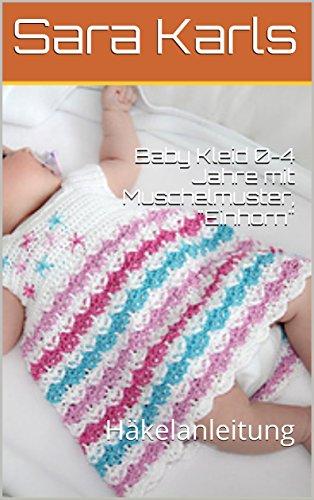 Baby Kleid 0-4 Jahre mit Muschelmuster,Einhorn: Häkelanleitung (German Edition)