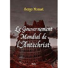Le Gouvernement Mondial de l'Antéchrist (French Edition)