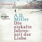 Die eiskalte Jahreszeit der Liebe | A. D. Miller