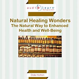 Natural Healing Wonders: The Natural Way to Enhanced Health and Well-Being Audiobook