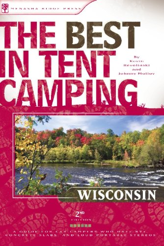 The Best in Tent Camping: Wisconsin, 2nd: A Guide for Campers Who Hate RVs, Concrete Slabs, and Loud Portable Stereos (Best in Tent Camping - Menasha Ridge)