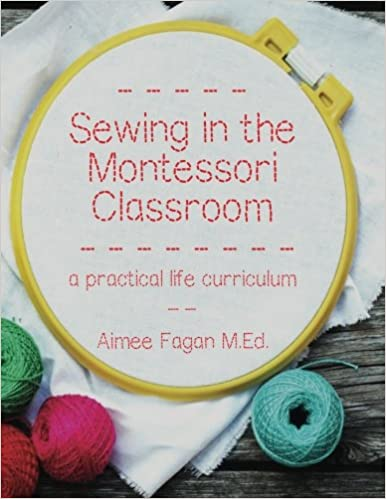 Sewing in the montessori classroom a practical life curriculum sewing in the montessori classroom a practical life curriculum aimee fagan 9780692393925 amazon books fandeluxe Images