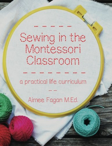 Sewing in the Montessori Classroom: a practical life curriculum Montessori Classroom