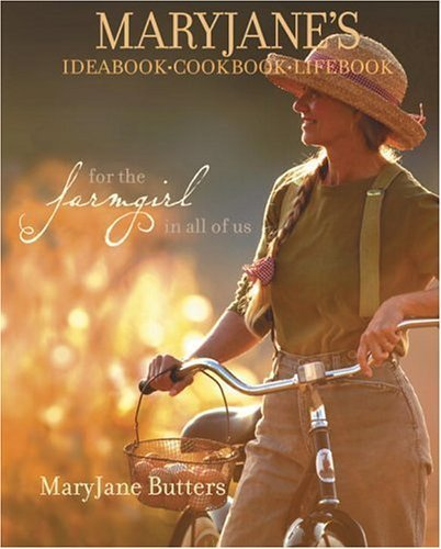 MaryJane's Ideabook, Cookbook, Lifebook: For the Farmgirl in All of Us by MaryJane Butters (2005-05-24)