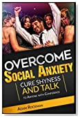 Overcome Social Anxiety: Cure Shyness and Talk to Anyone with Confidence
