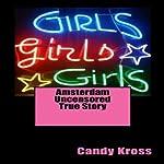 Amsterdam Uncensored True Story | Candy Kross