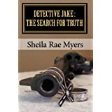 Detective Jake: The Search for Truth (Detective Jake series) (Volume 1) ~ Sheila Rae Myers
