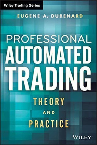 Professional Automated Trading: Theory and Practice by Eugene A. Durenard ()