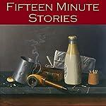 Fifteen Minute Stories: 45 Gigantic Little Tales | Hector Hugh Munro,A. J. Alan, O. Henry,Edgar Allan Poe,W. W. Jacobs,Guy de Maupassant,Rudyard Kipling