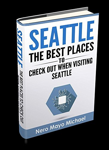 Seattle: The BEST Places to Check Out When Visiting Seattle: Seattle: Beginners Guide Book Including a Collection of Top Exploration -