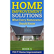 Home Improvement Solutions : What Every Homeowner Should Know Book 5