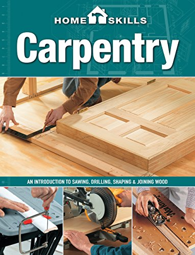 HomeSkills: Carpentry: An Introduction to Sawing, Drilling, Shaping & Joining Wood by Cool Springs Press