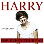 Harry: For Every True One Direction and Harry Styles Fan | Jessica Lyttle