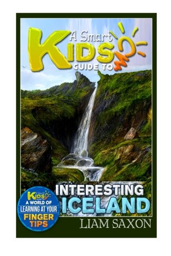 A Smart Kids Guide To INTERESTING ICELAND: A World Of Learning At Your Fingertips