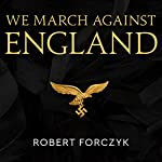 We March Against England: Operation Sea Lion, 1940–41 | Robert Forczyk