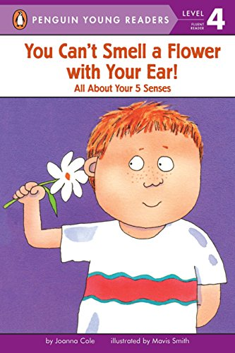 You Can't Smell a Flower with Your Ear!: All About Your Five Senses (Penguin Young Readers, Level 4) (About Penguins)