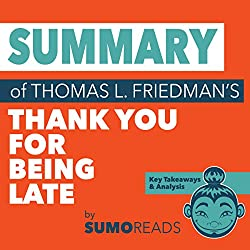 Summary of Thomas L. Friedman's 'Thank You for Being Late': Key Takeaways & Analysis
