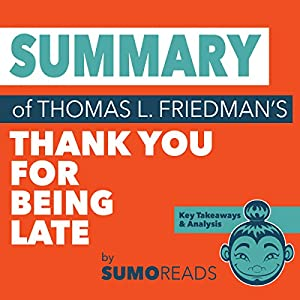 Summary of Thomas L. Friedman's 'Thank You for Being Late': Key Takeaways & Analysis Audiobook