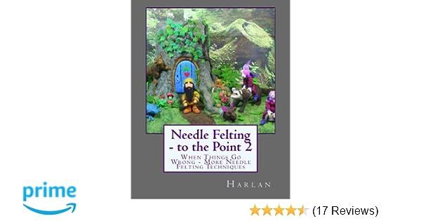 to the Point Needle Felting Needle Felting Techniques