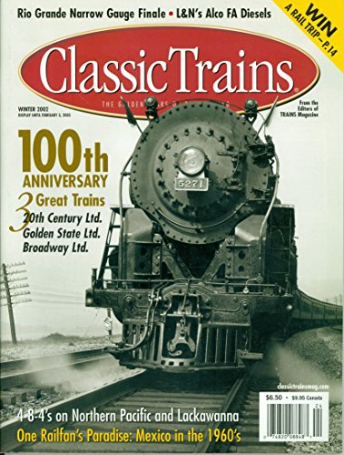 Classic Trains ~ Winter 2002 ~ The Golden Years of Railroading (100th Anniversary ~ 3 Great Trains ~ 20th Century Ltd, Golden State Ltd, Broadway Ltd, Volume 3 ~ Number 4)