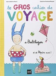 Le Gros cahier de Voyage de Balthazar par Marie-Hélène Place