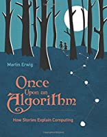Once Upon an Algorithm: How Stories Explain Computing Front Cover