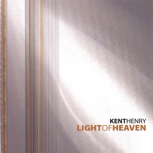 Kent Henry - Light of Heaven 2005