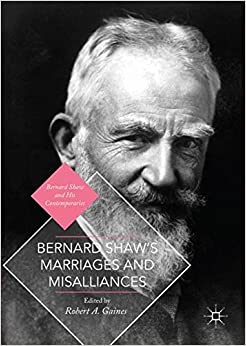 Bernard Shaw's Marriages and Misalliances (Bernard Shaw and His Contemporaries)