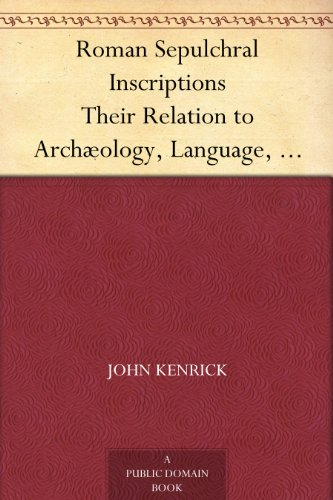 Roman Sepulchral Inscriptions Their Relation to Archæology, Language, and Religion