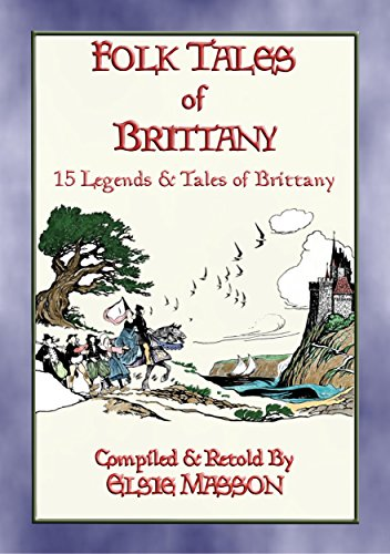 FOLK TALES OF BRITTANY - 15 illustrated children's stories: 15 Illustrated French Folk and Fairy - Golden Old Butter Master