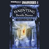 Front cover for the book City of the Dead (The Haunting of Derek Stone, Book 1) by Tony Abbott