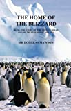 Image of THE HOME OF THE BLIZZARD: Being The Story Of The Australasian Antarctic Expedition, 1911-1914