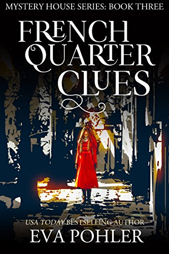 French Quarter Clues (The Mystery House Book 3) by [Pohler, Eva]