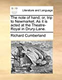 The Note of Hand; or, Trip to Newmarket As It Is Acted at the Theatre-Royal in Drury-Lane, Richard Cumberland, 1170036554