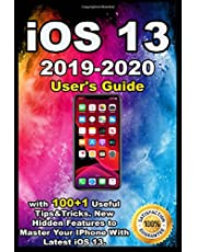 iOS 13: 2019-2020 User's Guide with 100+1 Useful Tips &Tricks . New Hidden Features to Master Your IPhone With Latest iOS 13.