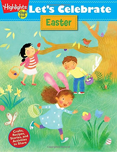Let's Celebrate Easter: Crafts, Recipes, Stories, and Activities to Share PDF