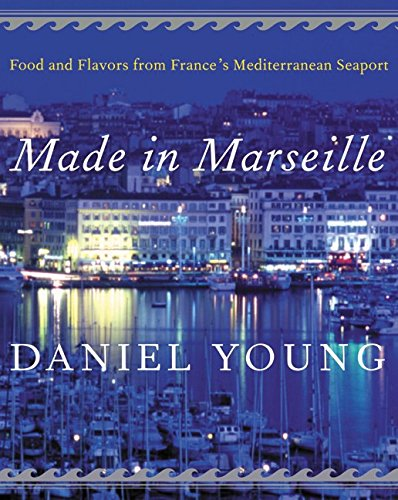 Download Made in Marseille: Food and Flavors from France's Mediterranean Seaport PDF